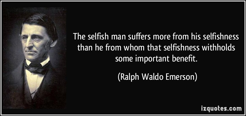 quote-the-selfish-man-suffers-more-from-his-selfishness-than-he-from-whom-that-selfishness-withholds-some-ralph-waldo-emerson-365477